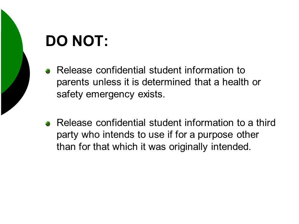 DO NOT: Release confidential student information to parents unless it is determined that a health or safety emergency exists.