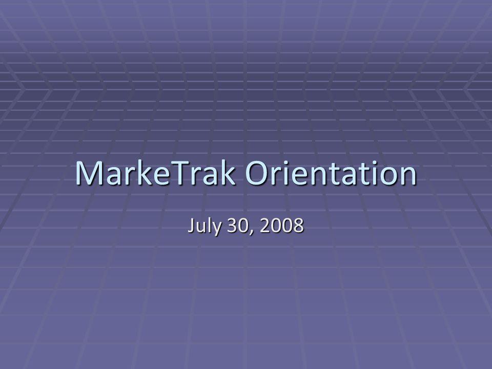 MarkeTrak Orientation July 30, 2008