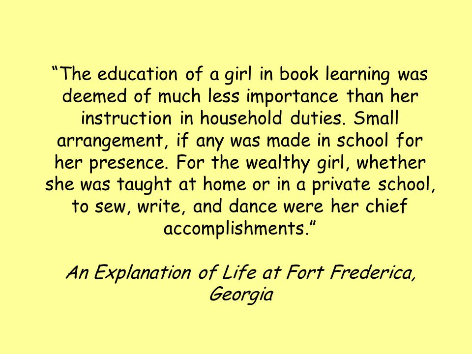 """""""The education of a girl in book learning was deemed of much less importance than her instruction in household duties. Small arrangement, if any was m"""