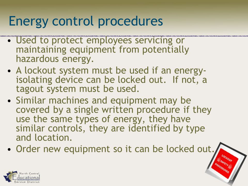 Energy control procedures Used to protect employees servicing or maintaining equipment from potentially hazardous energy.