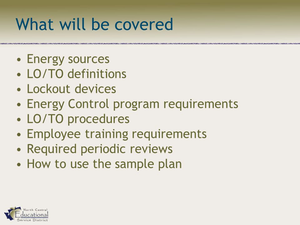 What will be covered Energy sources LO/TO definitions Lockout devices Energy Control program requirements LO/TO procedures Employee training requirements Required periodic reviews How to use the sample plan