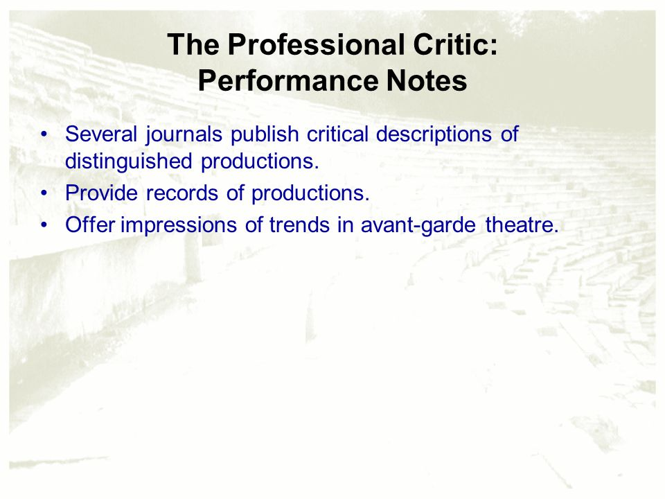 The Professional Critic: Performance Notes Several journals publish critical descriptions of distinguished productions. Provide records of productions