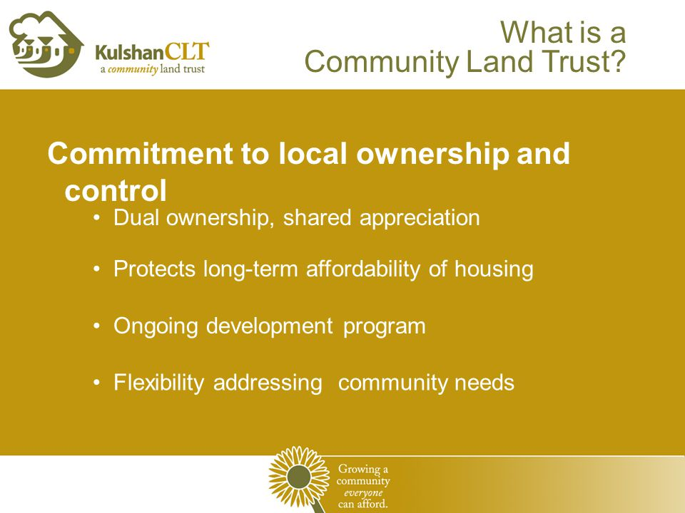 Commitment to local ownership and control What is a Community Land Trust.