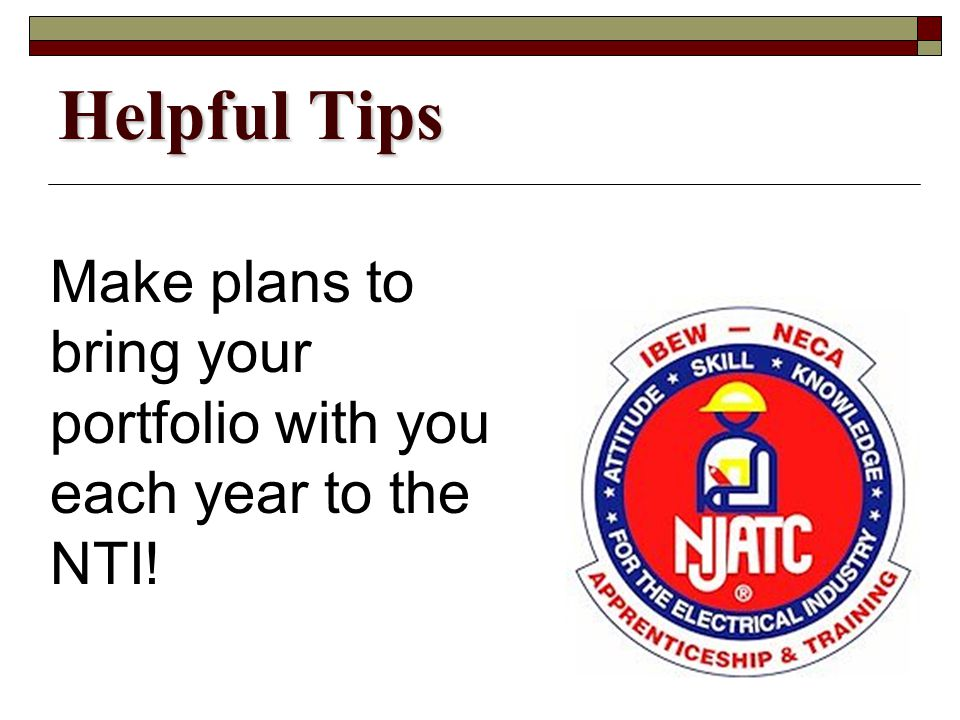 Make plans to bring your portfolio with you each year to the NTI! Helpful Tips