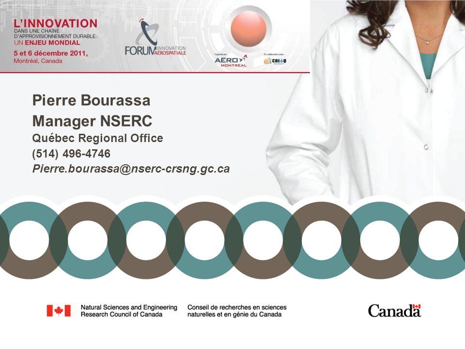 1 Pierre Bourassa Manager NSERC Québec Regional Office (514) 496-4746 Pierre.bourassa@nserc-crsng.gc.ca