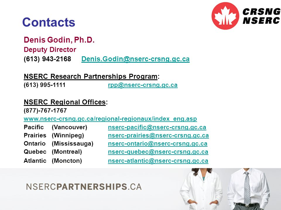 25 Contacts Denis Godin, Ph.D. Deputy Director (613) 943-2168 Denis.Godin@nserc-crsng.gc.caDenis.Godin@nserc-crsng.gc.ca NSERC Research Partnerships P