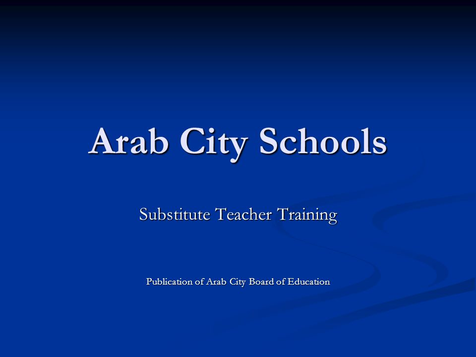 Welcome to Arab City Schools Thank you for your interest in becoming a substitute teacher in our district.
