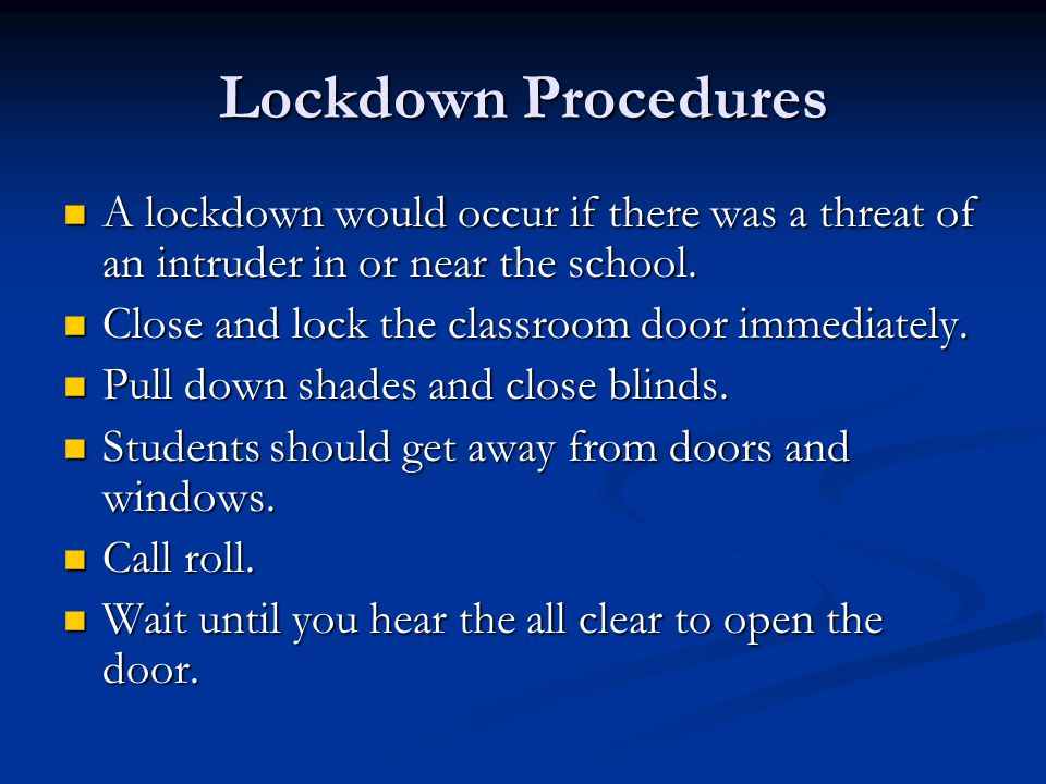 Lockdown Procedures A lockdown would occur if there was a threat of an intruder in or near the school. A lockdown would occur if there was a threat of