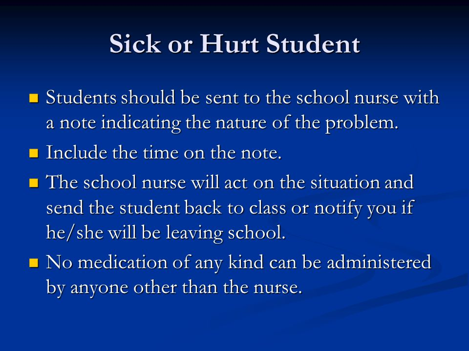 Sick or Hurt Student Students should be sent to the school nurse with a note indicating the nature of the problem. Students should be sent to the scho