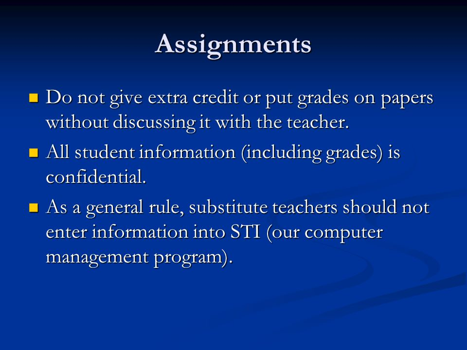 Assignments Do not give extra credit or put grades on papers without discussing it with the teacher. Do not give extra credit or put grades on papers