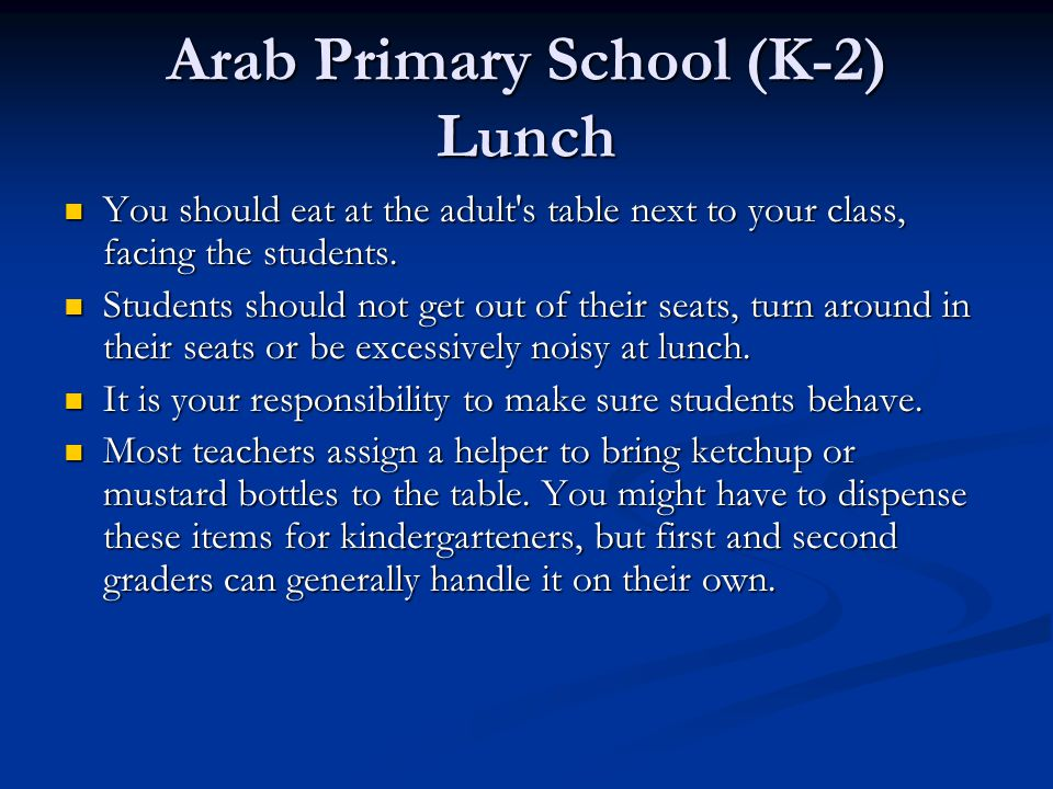 Arab Primary School (K-2) Lunch You should eat at the adult's table next to your class, facing the students. You should eat at the adult's table next