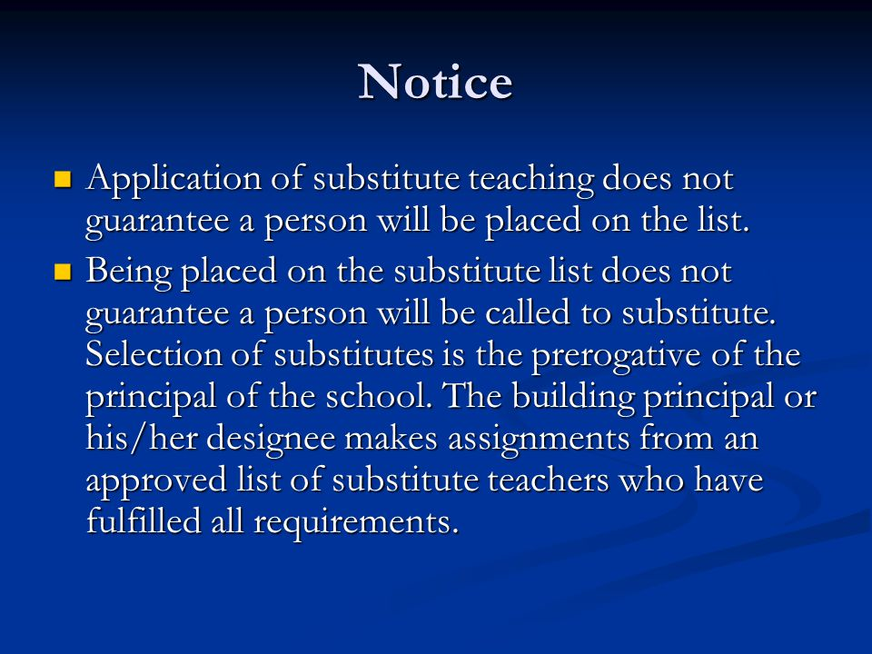 Notice Application of substitute teaching does not guarantee a person will be placed on the list. Application of substitute teaching does not guarante