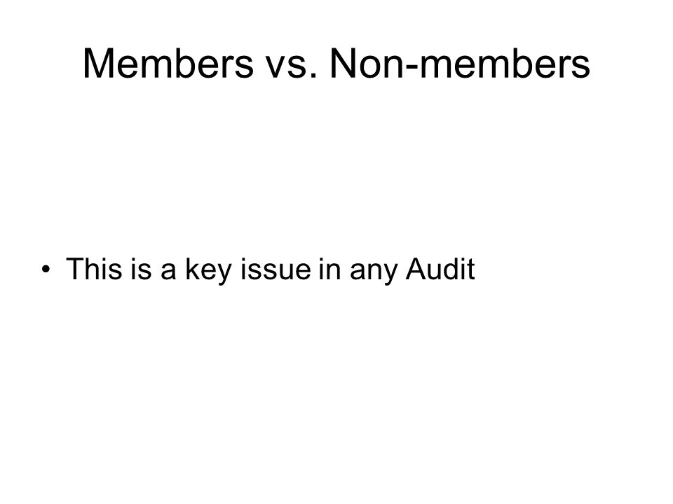 Members vs. Non-members This is a key issue in any Audit