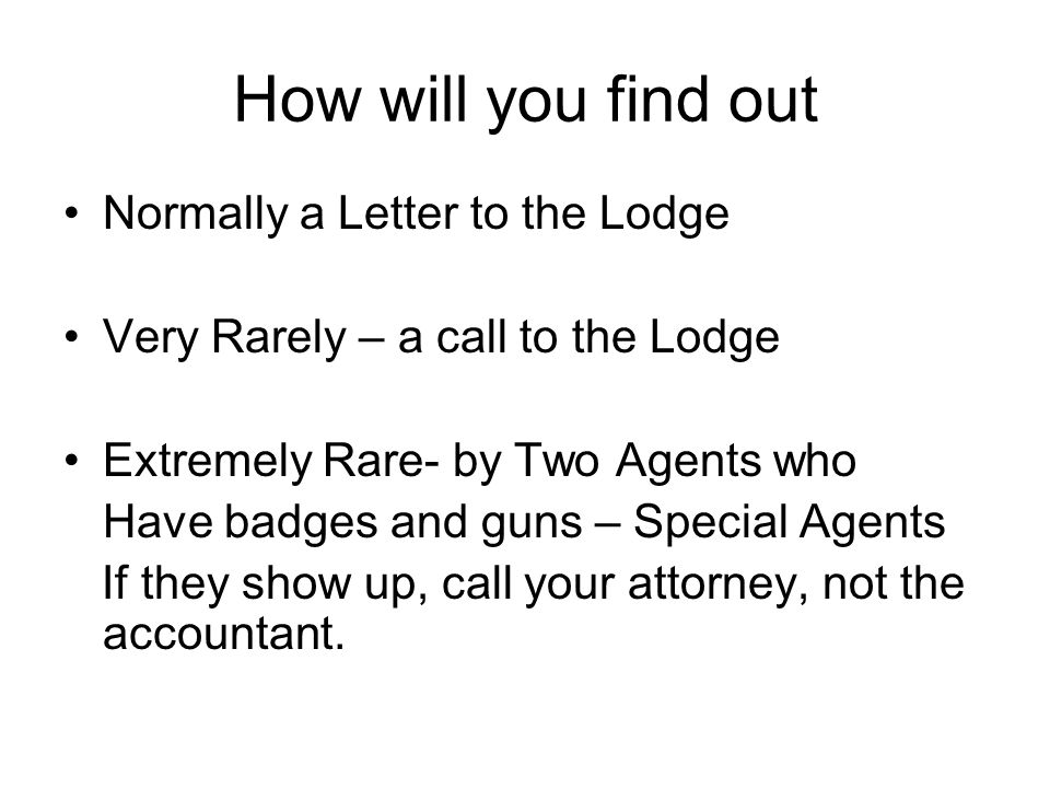How will you find out Normally a Letter to the Lodge Very Rarely – a call to the Lodge Extremely Rare- by Two Agents who Have badges and guns – Specia