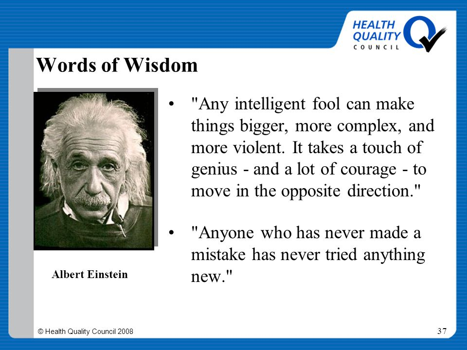 © Health Quality Council 2008 37 Words of Wisdom