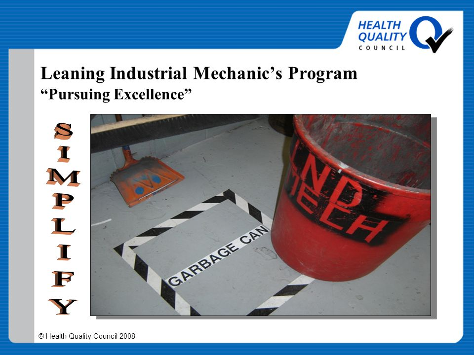 """© Health Quality Council 2008 Leaning Industrial Mechanic's Program """"Pursuing Excellence"""""""