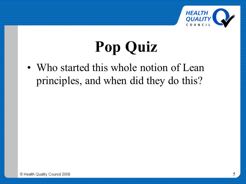 © Health Quality Council 2008 6 Answer A.
