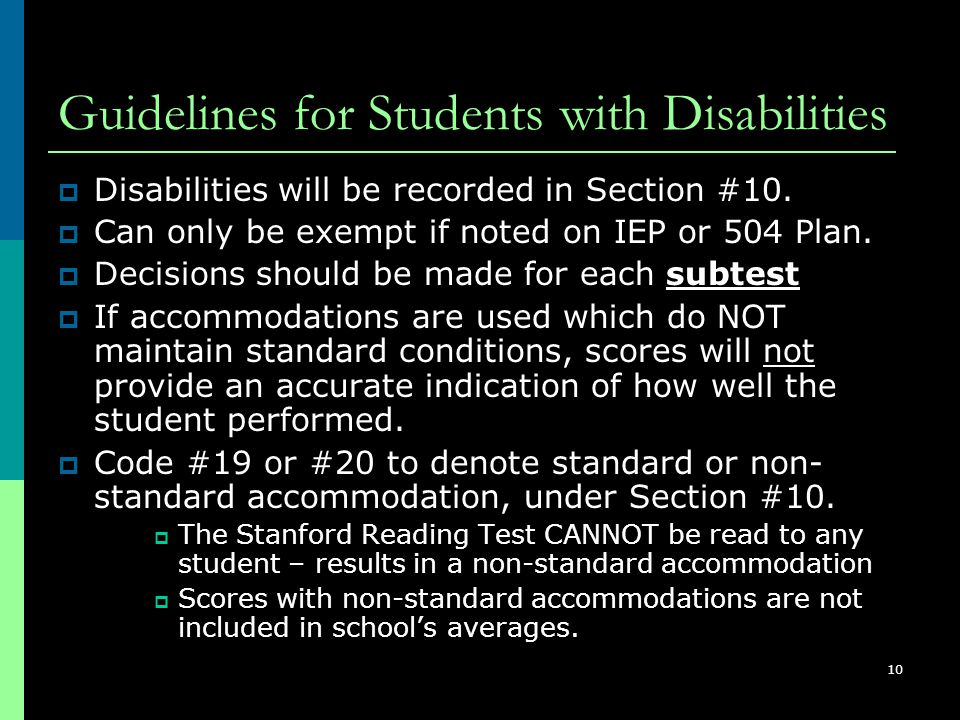 10 Guidelines for Students with Disabilities  Disabilities will be recorded in Section #10.  Can only be exempt if noted on IEP or 504 Plan.  Decis