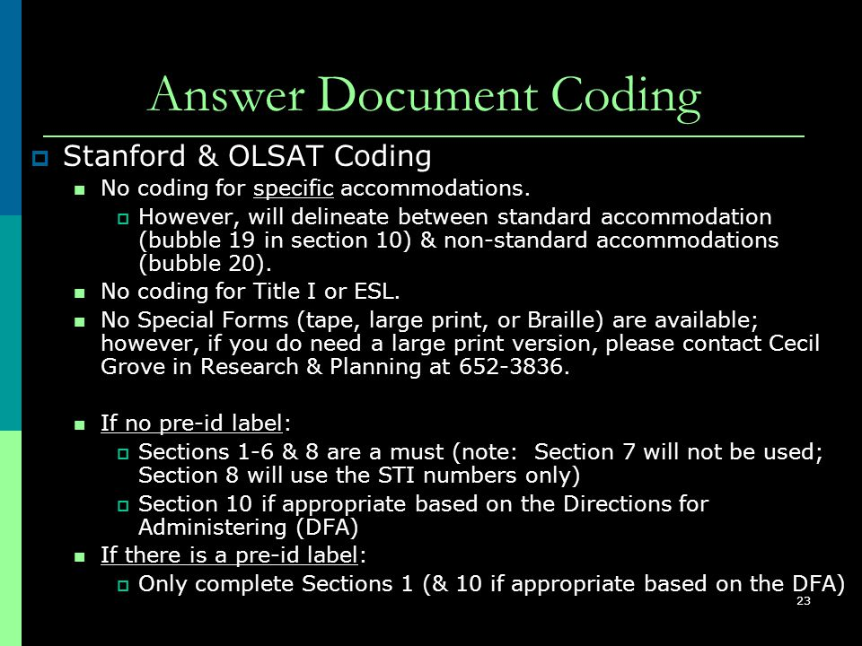 23 Answer Document Coding  Stanford & OLSAT Coding No coding for specific accommodations.  However, will delineate between standard accommodation (b