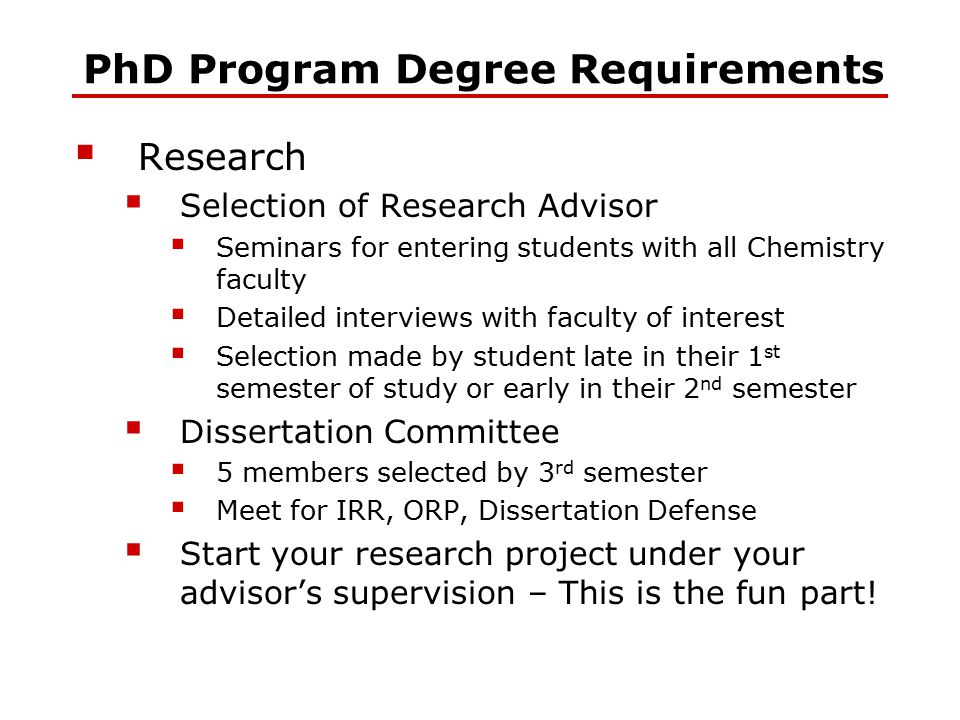 PhD Program Degree Requirements  Research  Selection of Research Advisor  Seminars for entering students with all Chemistry faculty  Detailed inte