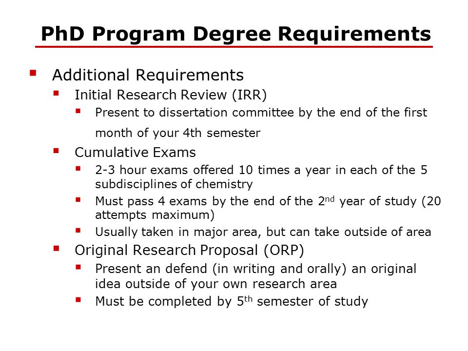 PhD Program Degree Requirements  Additional Requirements  Initial Research Review (IRR)  Present to dissertation committee by the end of the first