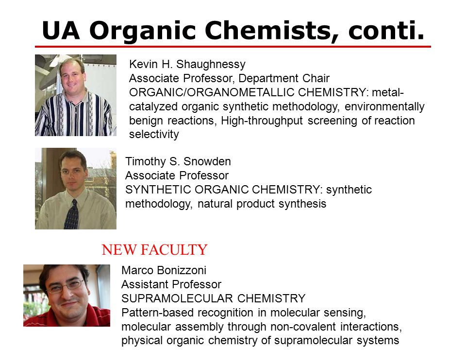 UA Organic Chemists, conti. Kevin H. Shaughnessy Associate Professor, Department Chair ORGANIC/ORGANOMETALLIC CHEMISTRY: metal- catalyzed organic synt