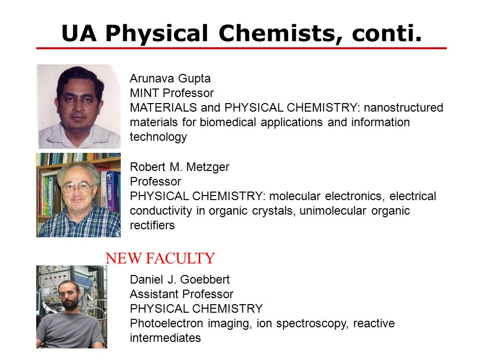 UA Physical Chemists, conti. Robert M. Metzger Professor PHYSICAL CHEMISTRY: molecular electronics, electrical conductivity in organic crystals, unimo