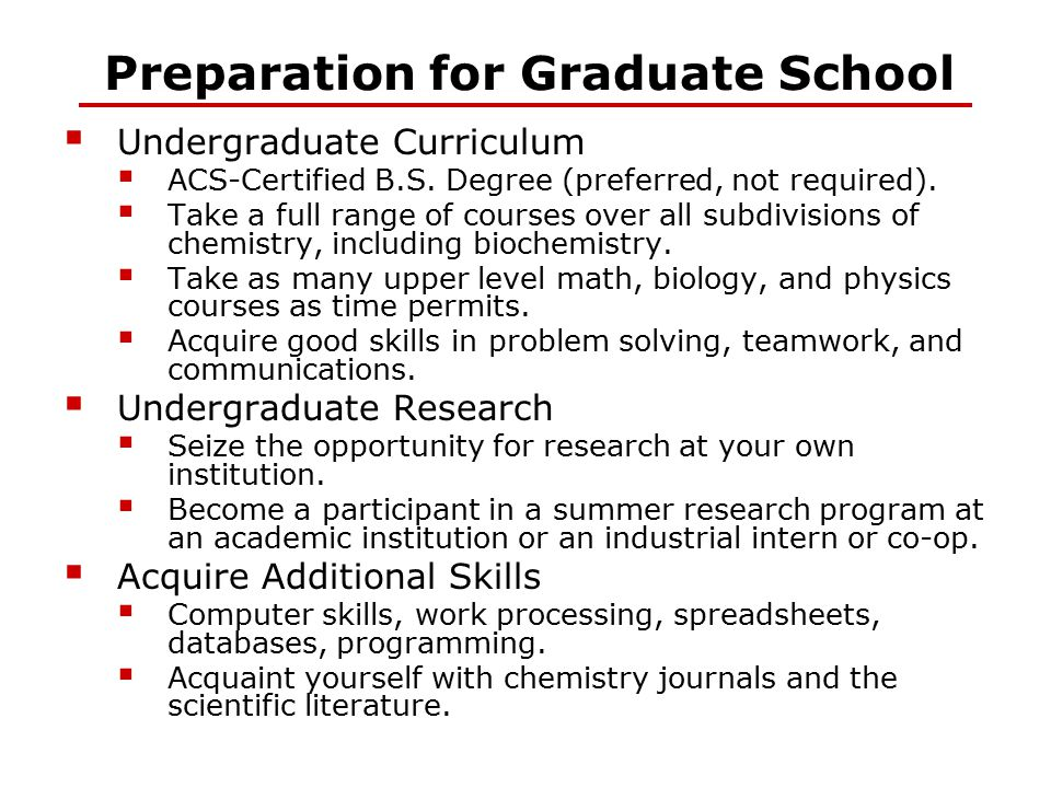 Preparation for Graduate School  Undergraduate Curriculum  ACS-Certified B.S. Degree (preferred, not required).  Take a full range of courses over