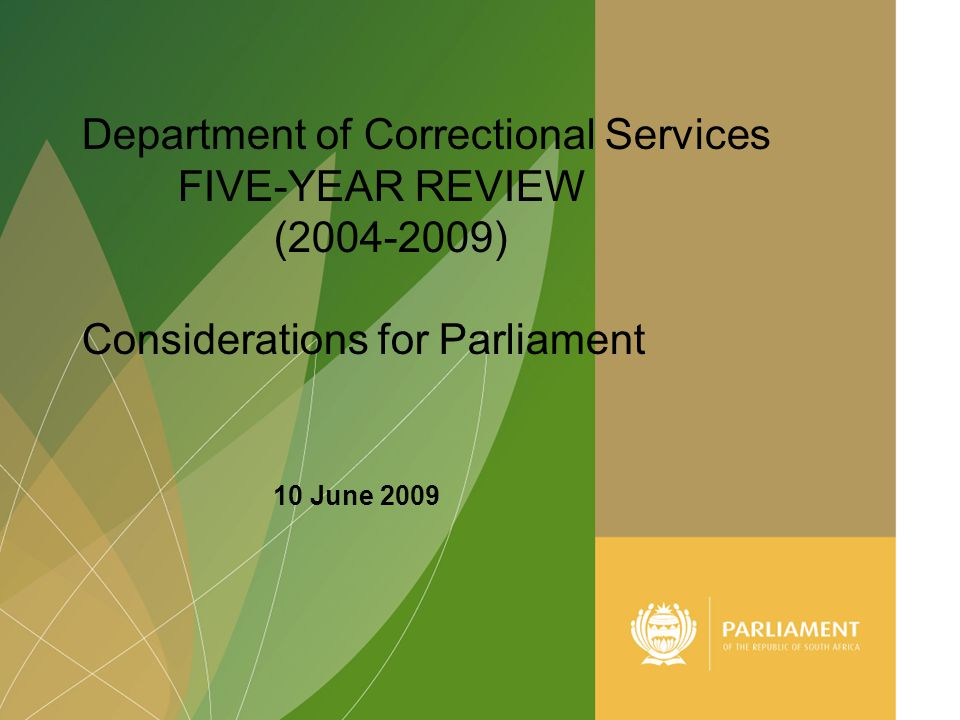 1 Department of Correctional Services FIVE-YEAR REVIEW (2004-2009) Considerations for Parliament 10 June 2009