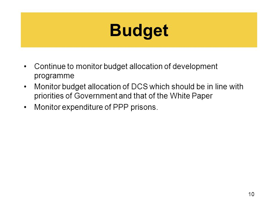 10 Budget Continue to monitor budget allocation of development programme Monitor budget allocation of DCS which should be in line with priorities of G