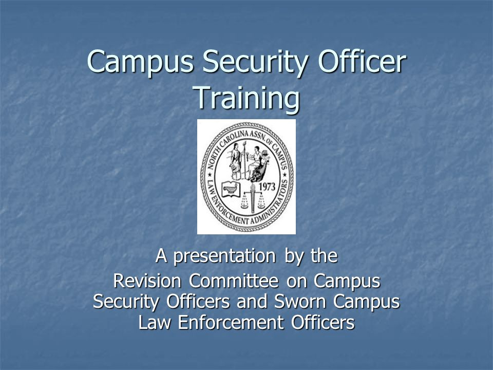 Campus Security Officer Training A presentation by the Revision Committee on Campus Security Officers and Sworn Campus Law Enforcement Officers