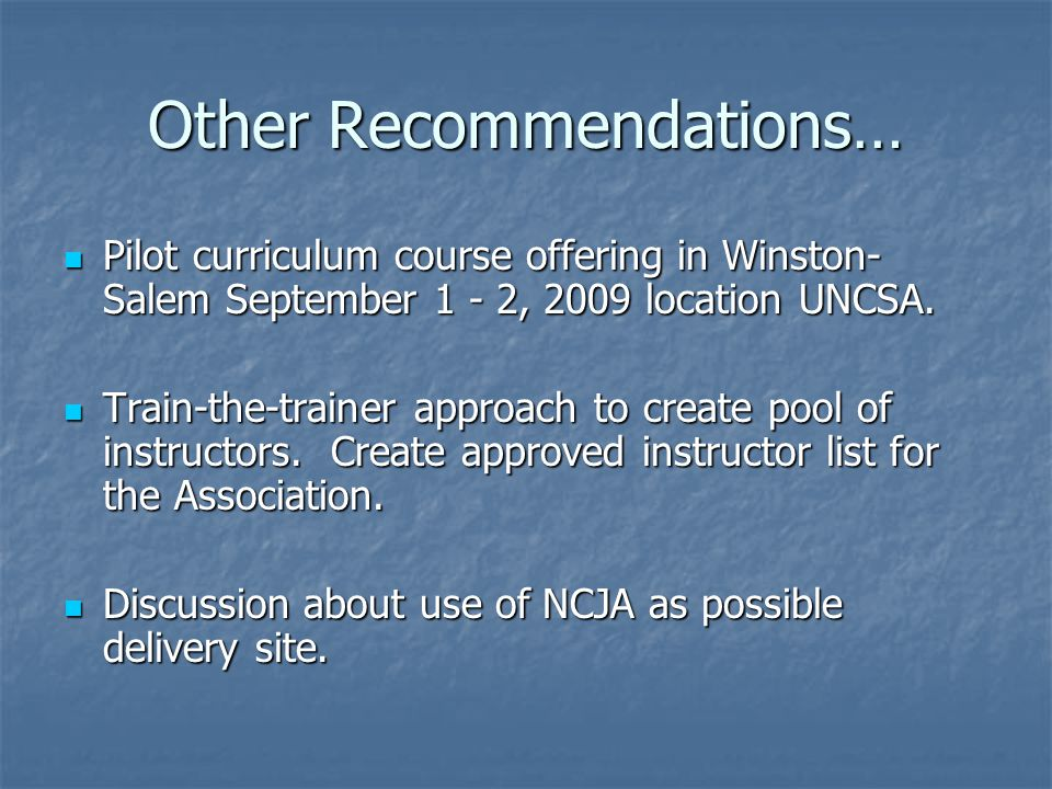 Other Recommendations… Pilot curriculum course offering in Winston- Salem September 1 - 2, 2009 location UNCSA.