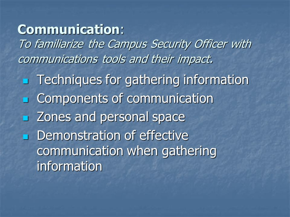 Communication: To familiarize the Campus Security Officer with communications tools and their impact.