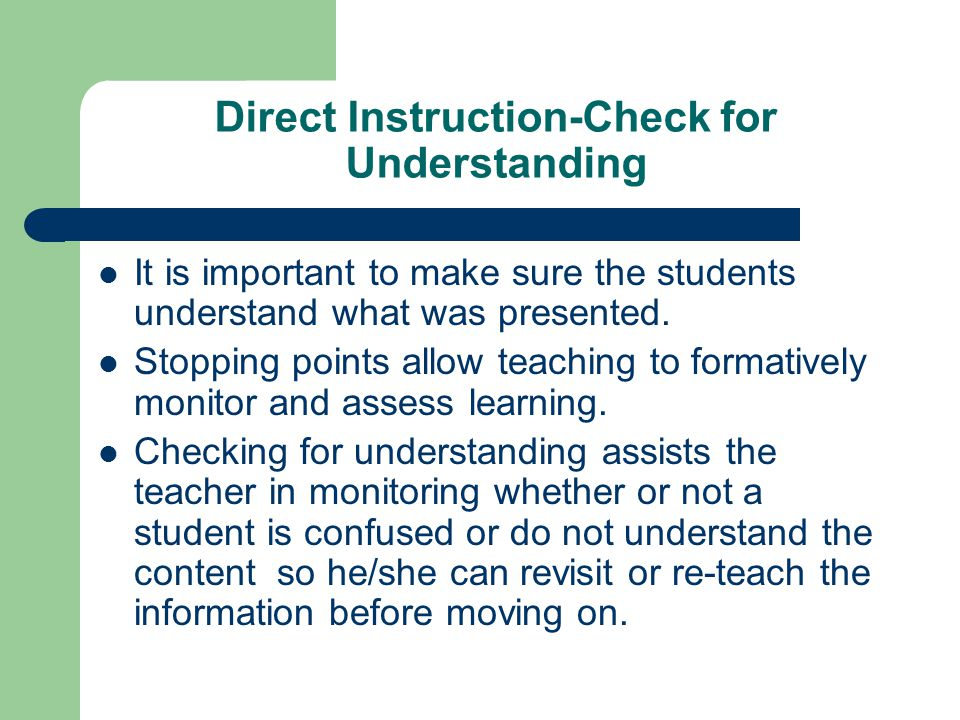 Direct Instruction-Check for Understanding It is important to make sure the students understand what was presented.