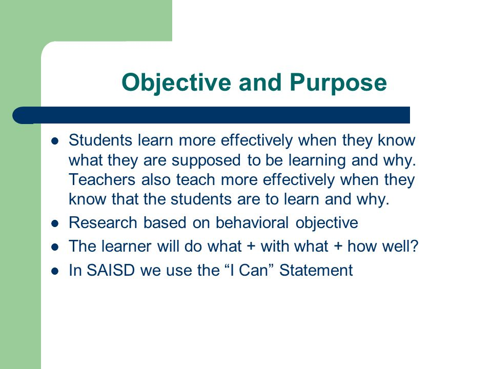 Objective and Purpose Students learn more effectively when they know what they are supposed to be learning and why.