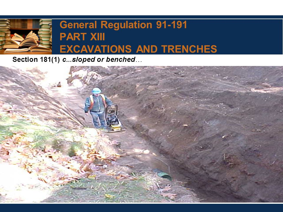 General Regulation 91-191 PART XIII EXCAVATIONS AND TRENCHES Section 181(1) c … sloped or benched …