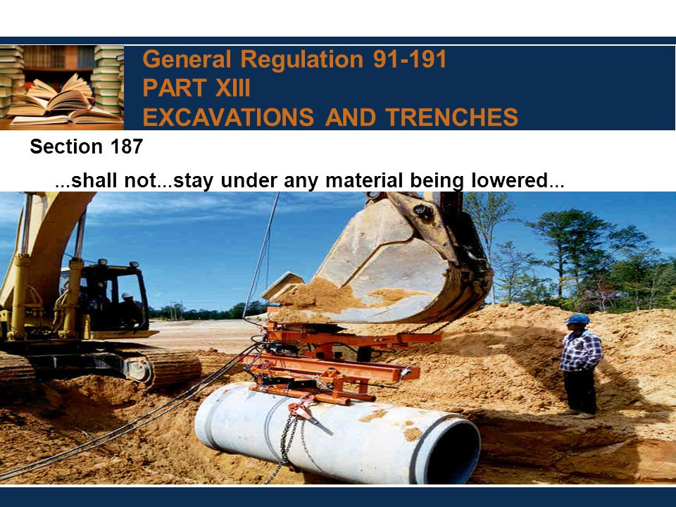 General Regulation 91-191 PART XIII EXCAVATIONS AND TRENCHES Section 187 … shall not … stay under any material being lowered …