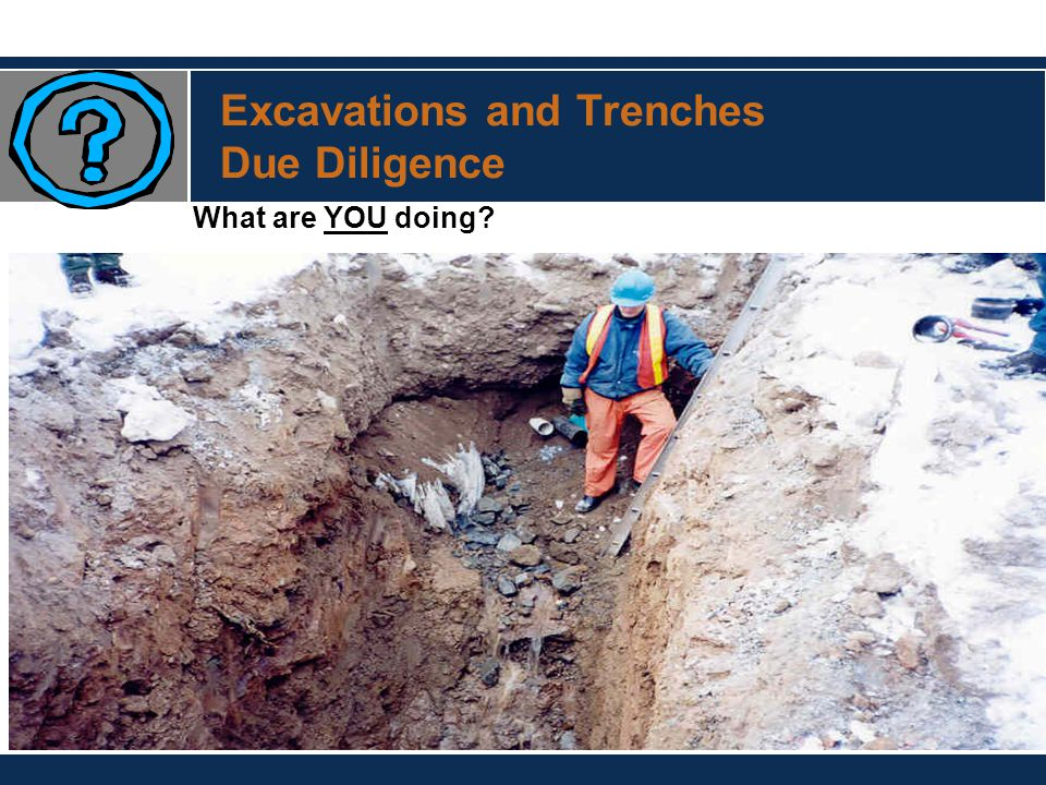 Excavations and Trenches Due Diligence What are YOU doing?