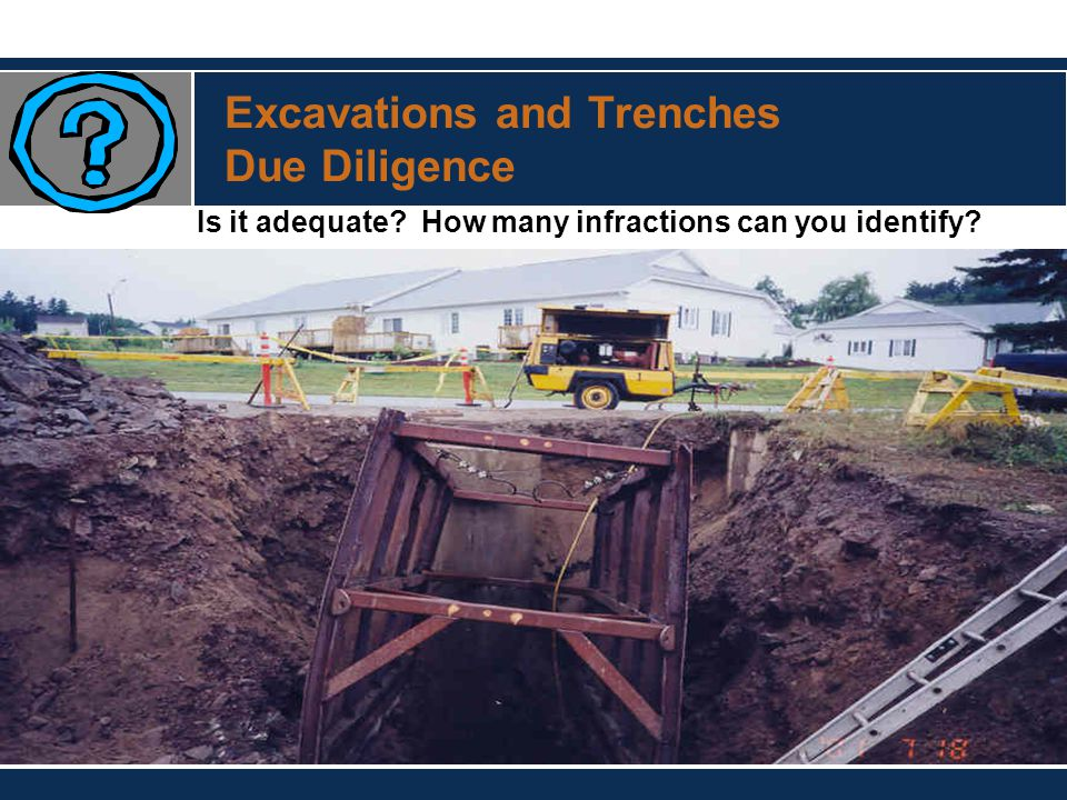 Excavations and Trenches Due Diligence Is it adequate? How many infractions can you identify?