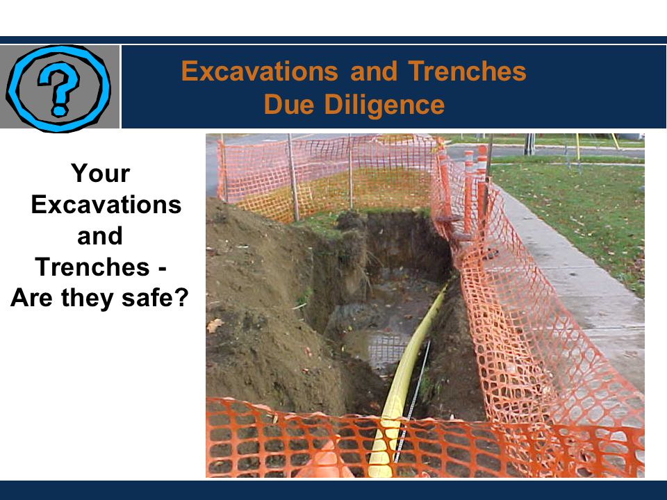 Your Excavations and Trenches - Are they safe? Excavations and Trenches Due Diligence