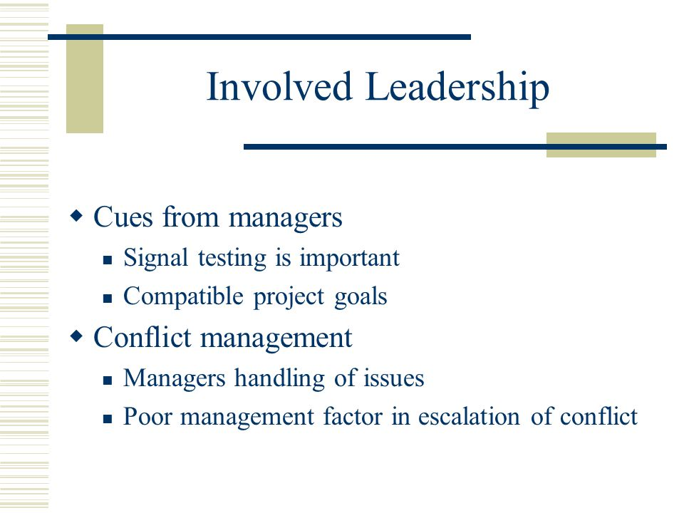 Involved Leadership  Cues from managers Signal testing is important Compatible project goals  Conflict management Managers handling of issues Poor management factor in escalation of conflict