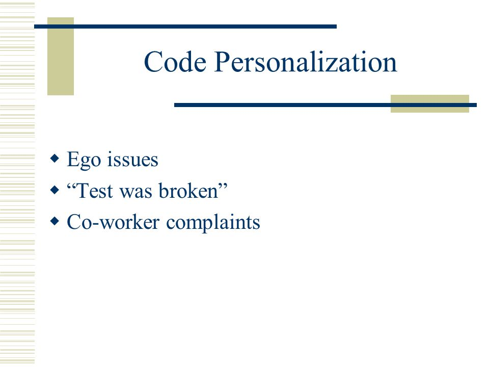 Code Personalization  Ego issues  Test was broken  Co-worker complaints