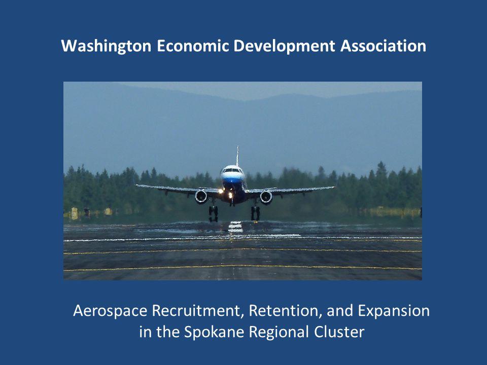 Washington Economic Development Association Aerospace Recruitment, Retention, and Expansion in the Spokane Regional Cluster