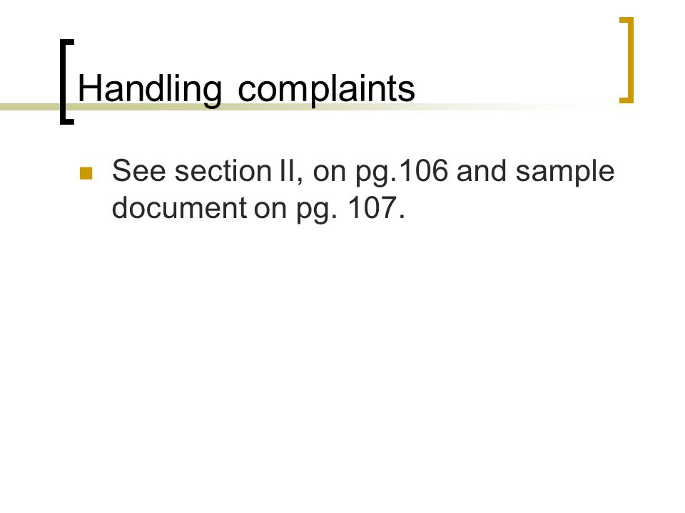 Handling complaints See section II, on pg.106 and sample document on pg. 107.