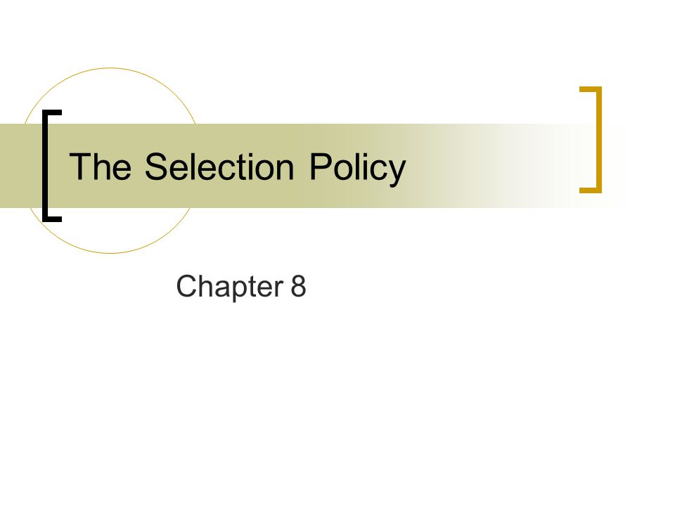 The Selection Policy Chapter 8