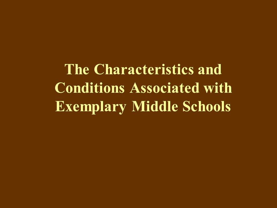 The Characteristics and Conditions Associated with Exemplary Middle Schools