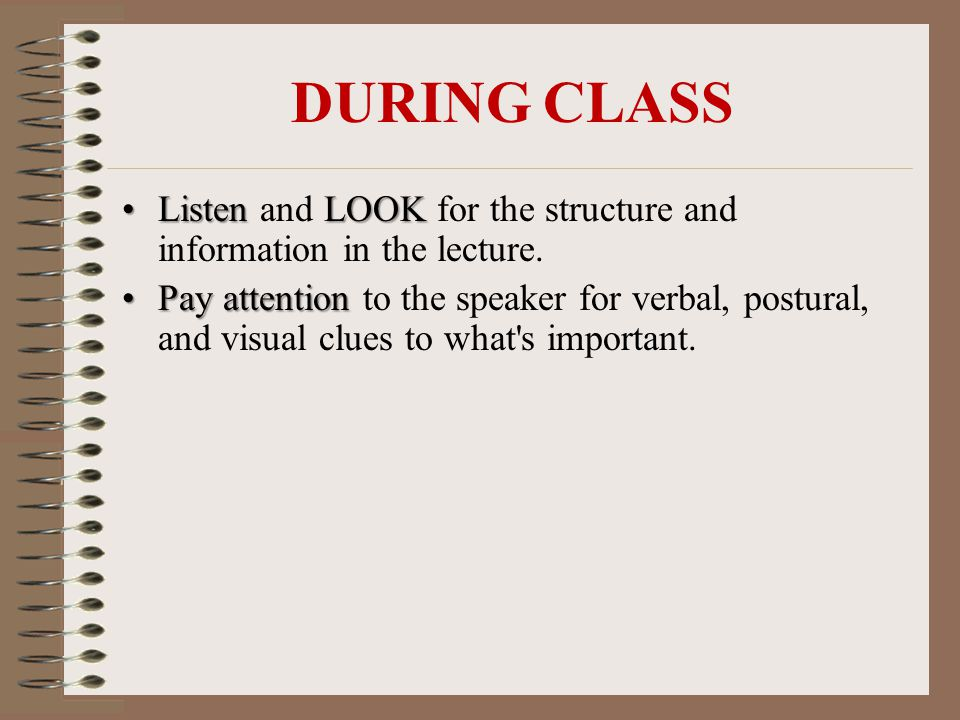 ListenLOOKListen and LOOK for the structure and information in the lecture.