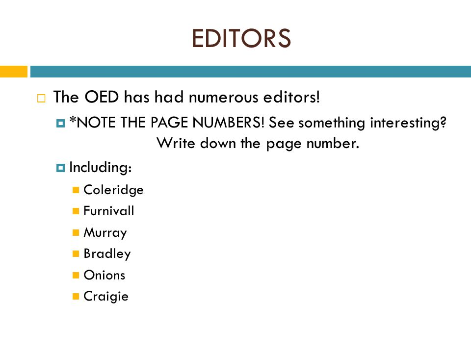 EDITORS  The OED has had numerous editors.  *NOTE THE PAGE NUMBERS.