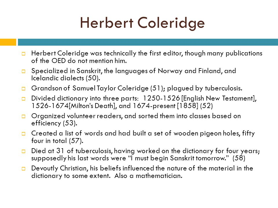 Herbert Coleridge  Herbert Coleridge was technically the first editor, though many publications of the OED do not mention him.