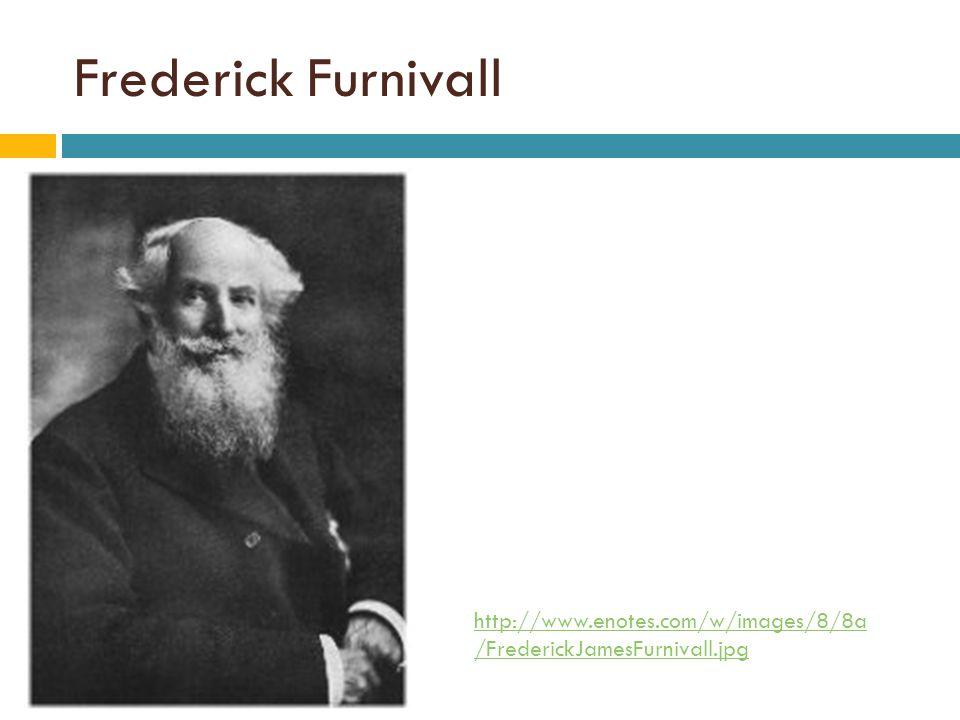 Frederick Furnivall http://www.enotes.com/w/images/8/8a /FrederickJamesFurnivall.jpg
